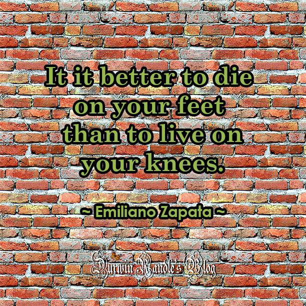 It Is Better To Die On You Feet by Emiliano Zapata