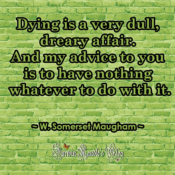 Dying is a very dull, dreary affair by W. Somerset Maugham